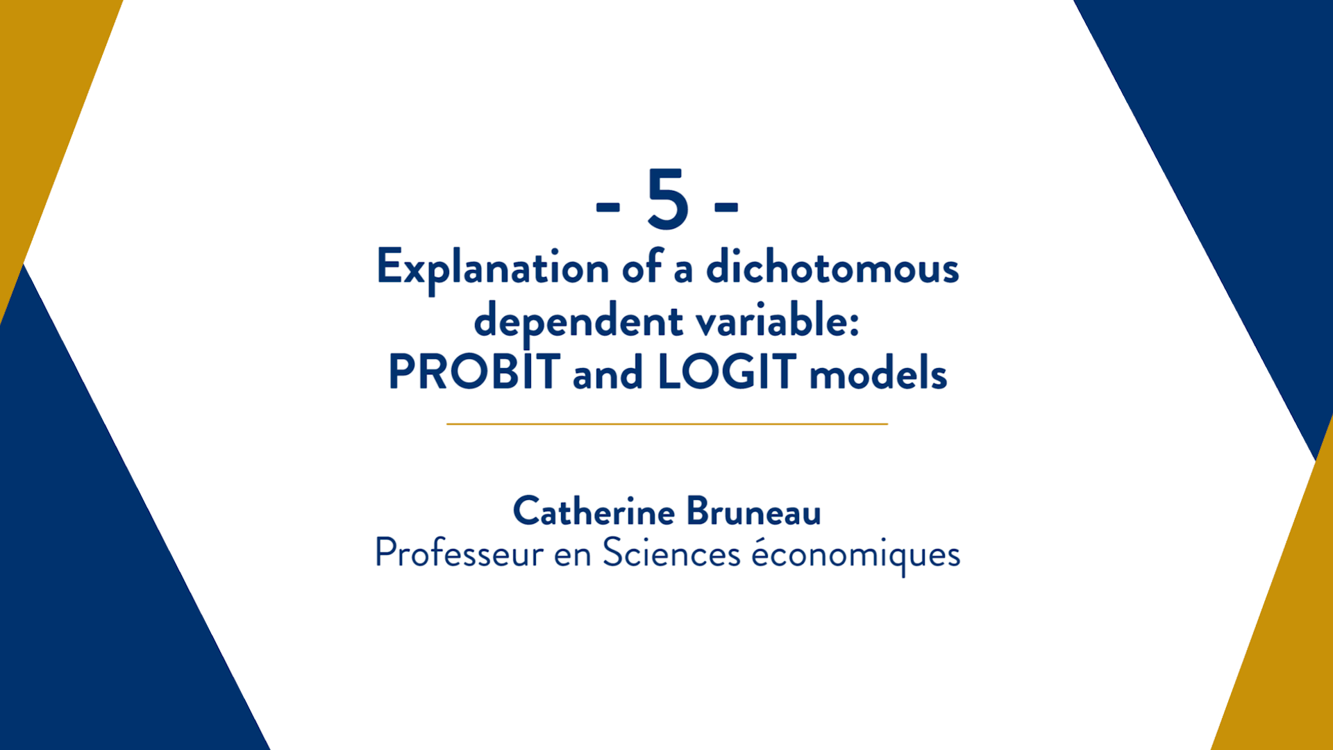 Capsule 5 : Explanation of a dichotomous dependent variable: PROBIT and LOGIT models